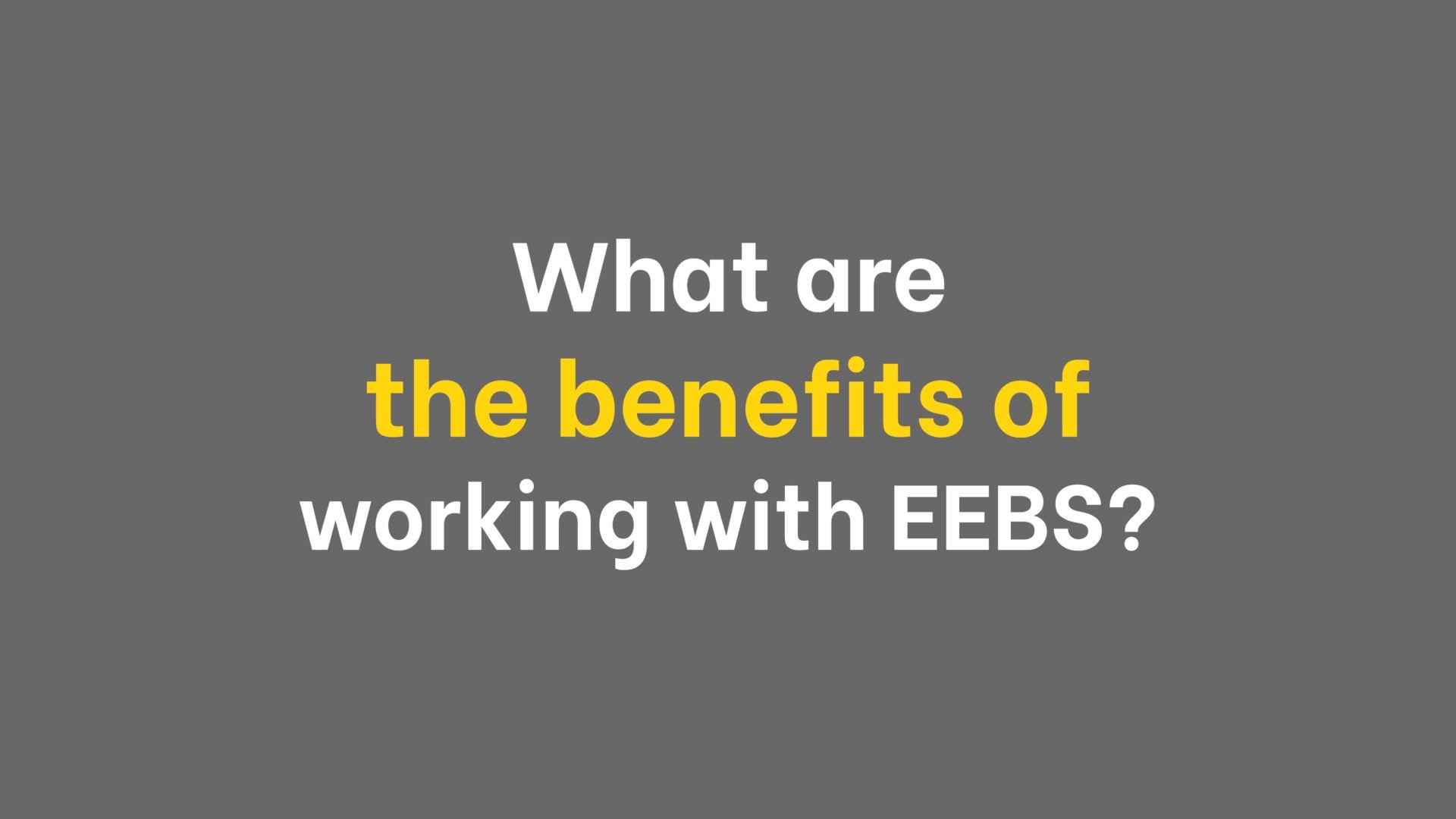 What are the benefits of working with EEBS?